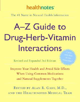 A-z Guide to Drug-herb-vitamin Interactions By Gaby, Alan R., M.D.